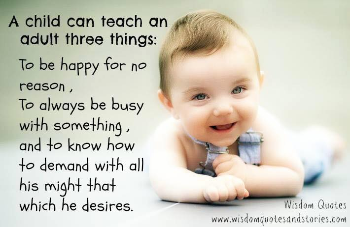 A child can teach an adult three things